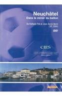 Neuchâtel, dans le miroir du ballon - DVD, 39 minutes